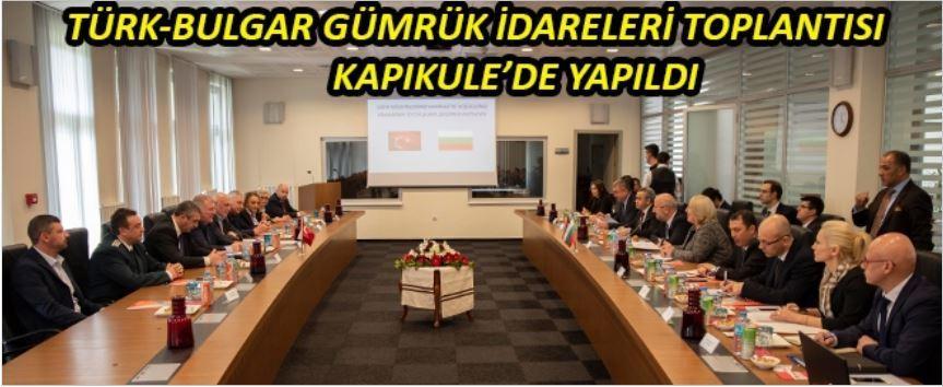 Türk Bulgar Gümrük İdareleri Toplantısı Kapıkule'de Yapıldı